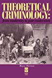 Theoretical Criminology : From Modernity to Post-Modernism