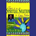 There is a Spiritual Solution to Every Problem Rede von Dr. Wayne W. Dyer Gesprochen von: Dr. Wayne W. Dyer