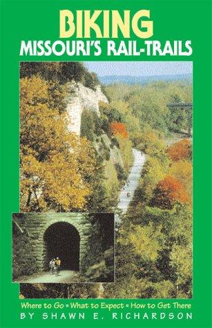 Biking Missouri's Rail-Trails: Where to Go, What to Expect, How to Get There (Biking Rail-Trails)