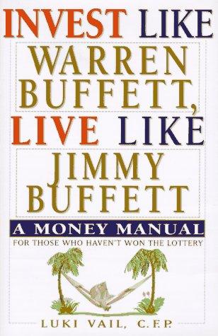 Invest Like Warren Buffett, Live Like Jimmy Buffett: A Money Manual for Those Who Haven't Won the Lottery