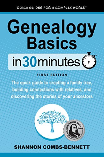 Genealogy Basics In 30 Minutes (In 30 Minutes Series): The quick guide to creating a family tree, building connections with relatives, and discovering the stories of your ancestors