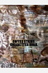 Coffee Stains.  Cigarettes Burn. Kindle Edition