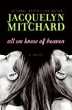 All We Know of Heaven, Jacquelyn Mitchard, 0061345792