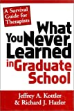 img - for What You Never Learned In Graduate School: A Survival Guide for Therapists book / textbook / text book