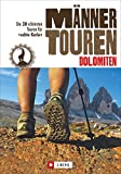 Männertouren – Dolomiten: Die 30 schönsten Touren für 'echte Kerle'