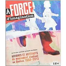 À FORCE D'IMAGINATION : AFFICHES DU MOUVEMENT ÉTUDIANT AU QUÉBEC 1958-2013