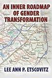 An Inner Roadmap of Gender Transformation, Lee Ann P. Etscovitz, 1495462730