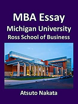 university of michigan ross school of business essays Ross has been a member of the consortium for graduate studies in management (cgsm), an alliance of leading american business schools and corporations, since 1983 the mission of the consortium is to enhance diversity in business education and leadership by helping to reduce the serious underrepresentation of african americans, hispanic americans, and native americans in both its member schools' enrollments and the ranks of management.