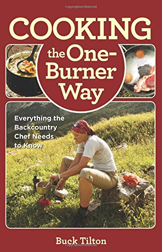 Cooking the One-Burner Way, 3rd: Everything the Backcountry Chef Needs to Know by Buck Tilton