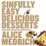 Sinfully Easy Delicious Desserts, Alice Medrich, 1579653987