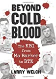 Beyond Cold Blood: The KBI from Ma Barker to BTK