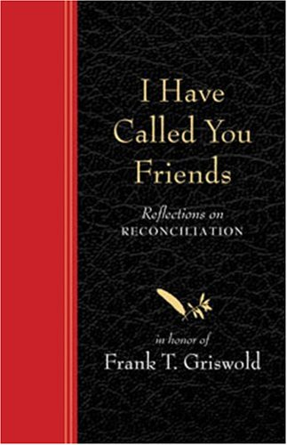 I Have Called You Friends: Reflections on Pacification in Honor of Frank T Griswold