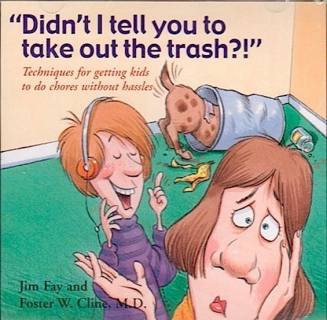 """""""Didn't I Tell You to Take Out the Trash?!"""": Techniques for Getting Kids to Do Chores Without Hassles"""