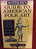 Sotheby's Guide to American Folk Art, Jacquelyn Oak, 0671899503