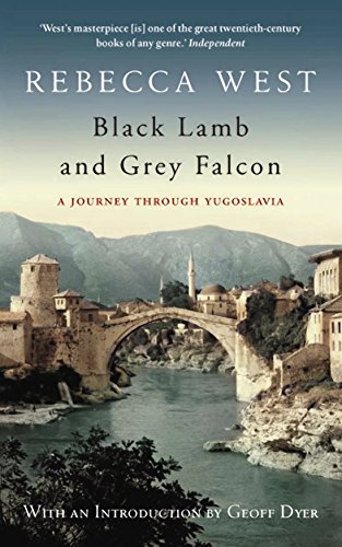 Black Lamb and Grey Falcon: A Journey Through Yugoslavia by Rebecca West (27-Jul-2006) Paperback
