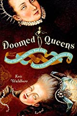 Doomed Queens: Royal Women Who Met Bad Ends, From Cleopatra to Princess Di Kindle Edition