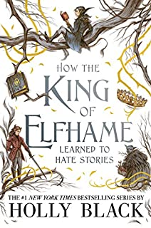 Book Cover: How the King of Elfhame Learned to Hate Stories