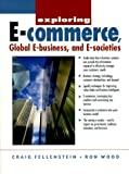 img - for Exploring E-Commerce, Global E-Business and E-Society by Fellenstein Craig Wood Ron (1999-12-06) Paperback book / textbook / text book
