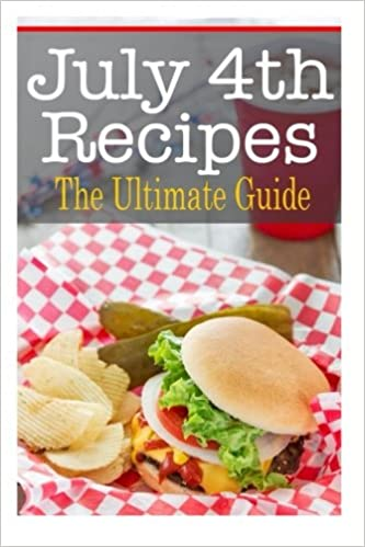 july 4th recipes the ultimate guide