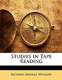 Studies in Tape Reading, Richard Demille Wyckoff, 1141337827