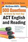 McGraw-Hill's 500 ACT English and Reading Questions to Know by Test Day (Mcgraw Hill's 500 Questions to Know by Test Day)
