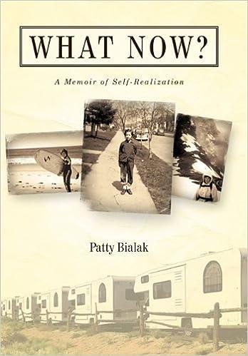 What Now? A Memoir of Self-Realization: Patty Bialak
