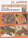 """""""la cuisine arménienne illustrée ; les recettes de Serpouhie"""""""