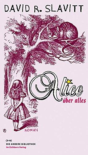 Alice über alles (Die Andere Bibliothek, Band 306)
