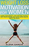 Weight Loss Motivation: for Women!: Change Your Mindset, Stop Torturing Yourself with Perfectionism, and Create Super Healthy Habits You Enjoy!