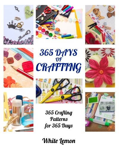 Crafting: 365 Days of Crafting: 365 Crafting Patterns for 365 Days