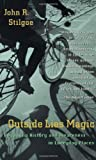 Outside Lies Magic: Regaining History and Awareness in Everyday Places, John R. Stilgoe, John Stilgoe, 0802775632