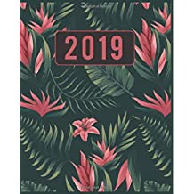 2019: Monthly Planner With 365 Daily Planner and Weekly Planner Calendar and Organizer Planner - Tropical Flower Pattern: 2019 Weekly Planner
