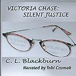 Victoria Chase: Silent Justice | C. L. Blackburn