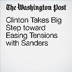 Clinton Takes Big Step toward Easing Tensions with Sanders | John Wagner,Anne Gearan,David Weigel