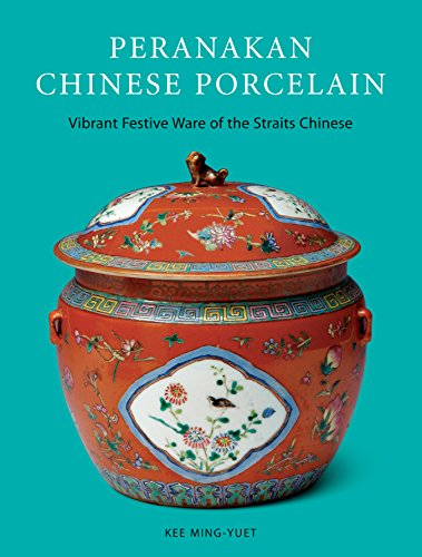 - Peranakan Chinese Porcelain: Vibrant Festive Ware of the Straits Chinese