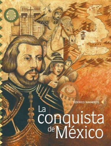 Conquista de Mexico/ Conquest of Mexico (Pasos y memorias/ Steps and Memoirs) (Spanish Edition) Federico Navarrete