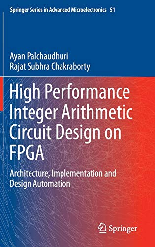 High Performance Integer Arithmetic Circuit Design on FPGA: Architecture, Implementation and Design Automation (Springer