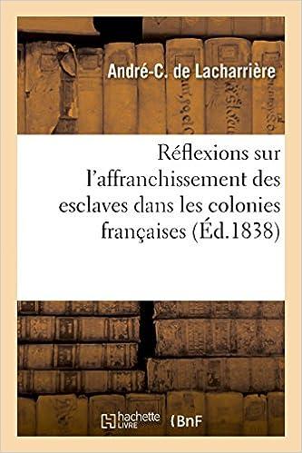 Télécharger en ligne Réflexions sur l'affranchissement des esclaves dans les colonies françaises pdf