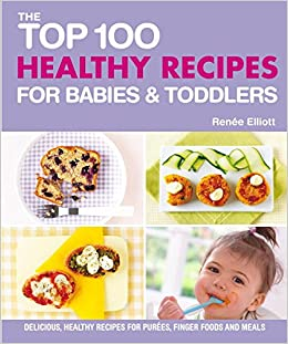 Top 100 healthy recipes for babies and toddlers delicious healthy top 100 healthy recipes for babies and toddlers delicious healthy recipes for purees finger foods and meals top 100 recipes for amazon renee forumfinder Images