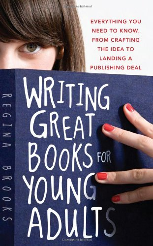 Writing Great Books for Young Adults: Everything You Need to Know, from Crafting the Idea to Landing a Publishing ()