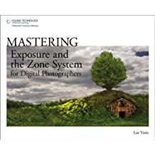 Mastering Exposure and the Zone System for Digital Photographers