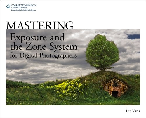 Mastering Exposure and the Zone System for Digital Photographers (Digital Zone System)