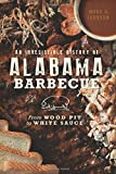 Irresistible History of Alabama Barbecue, An: From Wood Pit to White Sauce (American Palate)