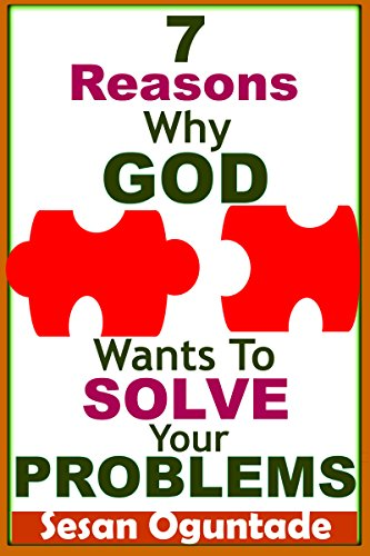 Book: 7 Reasons Why God Wants To Solve Your Problems - Christian Secrets to a Happy Life by Sesan Oguntade