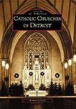 Catholic  Churches  of  Detroit   (MI)  (Images  of  America)