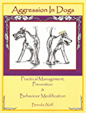 Aggression In Dogs - Practical Management, Prevention & Behaviour Modification