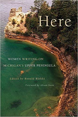 Here Women Writing On Michigans Upper Peninsula Ronald Riekki