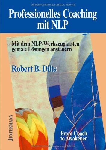 Professionelles Coaching mit NLP: Mit dem NLP-Werkzeugkasten geniale Lösungen ansteuern