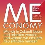 Meconomy. Wie wir in Zukunft leben und arbeiten werden - und warum wir uns jetzt neu erfinden müssen | Markus Albers