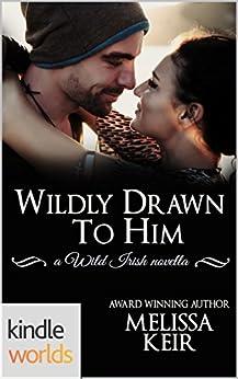 Wild Irish: Wildly Drawn To Him (Kindle Worlds Novella) by [Keir, Melissa]